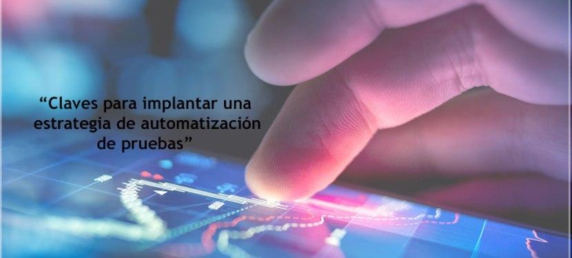 """""""Claves para implantar una estrategia de automatización depruebas"""""""